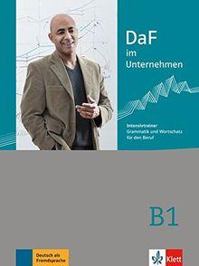 DaF im Unternehmen B1: Intensivtrainer - Grammatik und Wortschatz für den Beruf