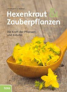 Hexenkraut und Zauberpflanzen: Die Kraft der Pflanzen und Kräuter