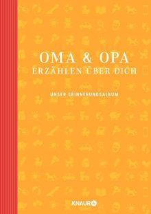Oma und Opa erzählen über dich: Unser Erinnerungsalbum