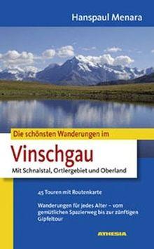 Die schönsten Wanderungen im Vinschgau: Mit Schnalstal, Ortlergebiet und Oberland. 45 Touren mit Routenkarte. Wanderungen für jedes Alter- -vom gemütlichen Spaziergang bis zur zünftigen Gipfeltour