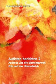 Autisten berichten 2: Andreas und die Elementarwelt Erik und das Himmelreich