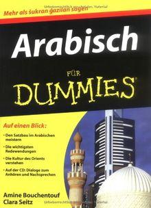 Arabisch für Dummies: Den Satzbau im Arabischen meistern. Die wichtigsten Redewendungen. Die Kultur des Orients verstehen. Auf der CD: Dialoge zum Anhören und Nachsprechen