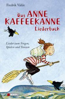 Das Anne Kaffeekanne Liederbuch: Lieder zum Singen, Spielen und Tanzen