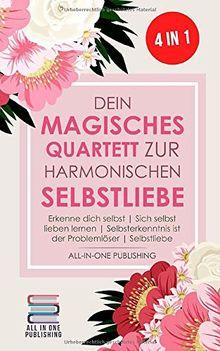 Dein magisches Quartett zur harmonischen Selbstliebe: Erkenne Dich selbst | Sich selbst lieben lernen | Selbsterkenntnis ist der Problemlöser | Selbstliebe