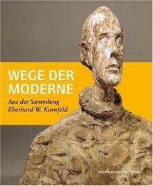 Wege der Moderne: Aus der Sammlung Eberhard W. Kornfeld