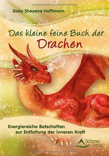 Das kleine feine Buch der Drachen: Energiereiche Botschaften zur Entfaltung der inneren Kraft