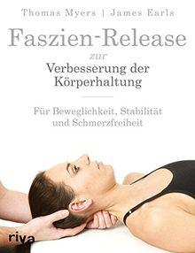 Faszien-Release zur Verbesserung der Körperhaltung: Für Beweglichkeit, Stabilität und Schmerzfreiheit