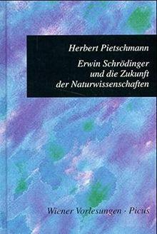 Erwin Schrödinger und die Zukunft der Naturwissenschaften (Wiener Vorlesungen)