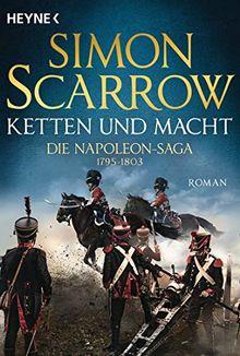 Ketten und Macht - Die Napoleon-Saga 1795 - 1803: Roman