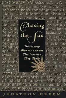 Chasing the Sun: Dictionary Makers and the Dictionaries They Made