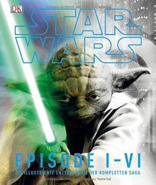 Star Wars(TM) Episode I-VI: Die illustrierte Enzyklopädie der kompletten Saga