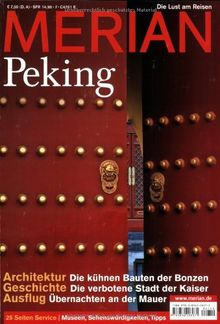 MERIAN Peking: Architektur:Die kühnen Bauten der Bonzen. Geschichte: Die verbotene Stadt der Kaiser. Ausflug: Übernachten an der Mauer. Museen, Sehenswürdigkeiten, Tipps (MERIAN Hefte)