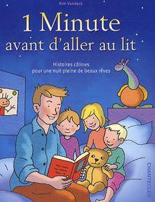 1 Minute avant d'aller au lit: Histoires câlines pour une nuit pleine de beaux rêves