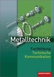 Metalltechnik Fachbildung Technische Kommunikation: Schülerbuch, 1. Auflage, 2007
