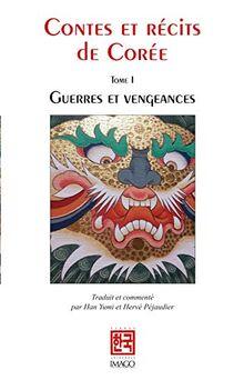 Contes et récits de Corée: Tome I : Guerres et vengeances