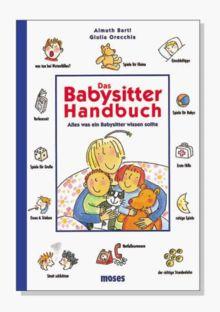 Das Babysitter Handbuch. Alles was ein Babysitter wissen sollte. ( Ab 12 J.)