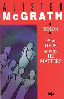 Jesus: Who He is - and Why He Matters