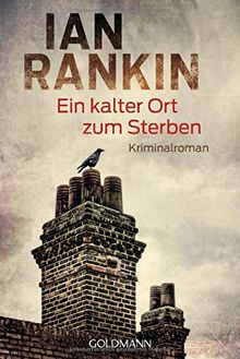 Ein kalter Ort zum Sterben: Ein Inspector-Rebus-Roman 21 - Kriminalroman