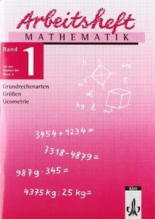 Arbeitshefte Mathematik - Neubearbeitung: Arbeitsheft Mathematik, Neubearbeitung, Bd.1, Grundrechenarten, Größen, Geometrie
