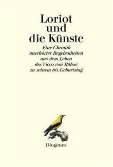 Loriot und die Künste. Eine Chronik unerhörter Begebenheiten aus dem Leben des Vicco von Bülow zu seinem 80. Geburtstag