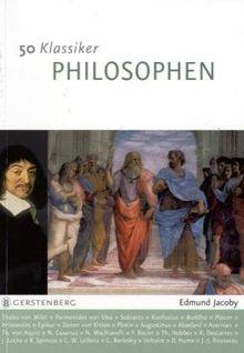 50 Klassiker Philosophen: Denker von der Antike bis heute