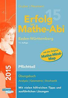 Erfolg im Mathe-Abi 2015 Baden-Württemberg Pflichtteil: Übungsbuch für die Vorbereitung auf den Pflichtteil des Mathematik-Abiturs in ... angepassten Abituraufgaben 2009 - 2014.