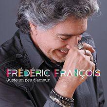 Frederic Francois - Juste Un Peu D'amour