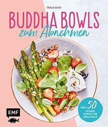 Buddha Bowls zum Abnehmen: Über 50 gesunde Rezepte zum Wohlfühlen