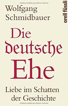 Die deutsche Ehe: Liebe im Schatten der Geschichte