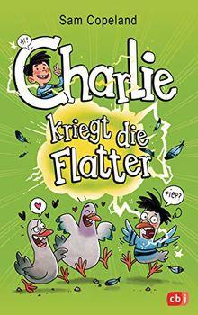 Charlie kriegt die Flatter (Die Charlie-Reihe, Band 1)