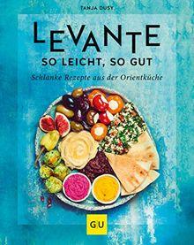 Levante – so leicht, so gut: Schlanke Rezepte aus der Orientküche (GU Diät&Gesundheit)