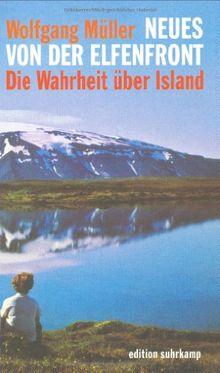 Neues von der Elfenfront: Die Wahrheit über Island (edition suhrkamp)