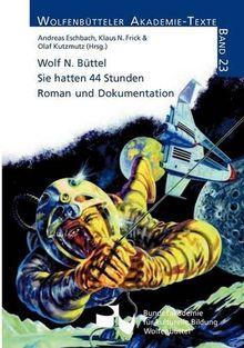 Wolf N. Büttel. Sie hatten 44 Stunden: Roman und Dokumentation