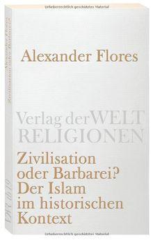 Zivilisation oder Barbarei?: Der Islam im historischen Kontext (Verlag der Weltreligionen Taschenbuch)