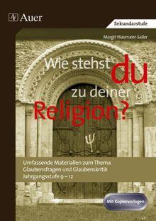 Wie stehst du zu deiner Religion?: Umfassende Materialien zum Thema Glaubensfragen und Glaubenskritik