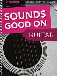Sounds Good On Guitar - 50 Songs Created For The Guitar