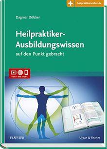 Heilpraktiker-Ausbildungswissen: auf den Punkt gebracht Mit Zugang zur Medizinwelt