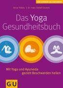 Yoga-Gesundheitsbuch. Das: Mit Yoga und Ayurveda gezielt Beschwerden heilen (Die großen GU Ratgeber)