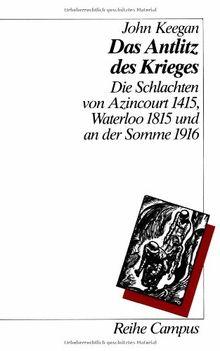 Das Antlitz des Krieges: Die Schlachten von Azincourt 1415, Waterloo 1815 und an der Somme 1916