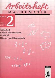 Arbeitshefte Mathematik - Neubearbeitung: Arbeitsheft Mathematik, Neubearbeitung, Bd.2, Teilbarkeit, Brüche, Dezimalzahlen, Geometrie, Flächen- und ... Geometrie, Flächen- und Rauminhalte