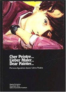 Cher peintre... Peintures figuratives depuis l'ultime Picabia, édition trilingue Français-Allemand-Anglais