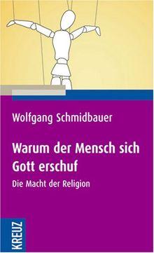 Warum der Mensch sich Gott erschuf: Die Macht der Religion
