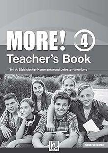 MORE! 4 Teacher's Book General Course NEU: Teil A: Didaktischer Kommentar und Lehrstoffverteilung Teil B: Worksheets (Helbling Languages)