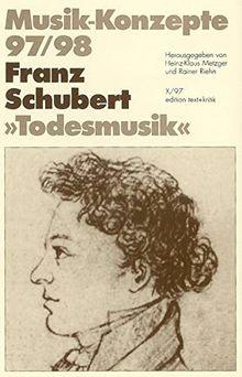 "Franz Schubert. ""Todesmusik"" (Musik-Konzepte 97/98)"