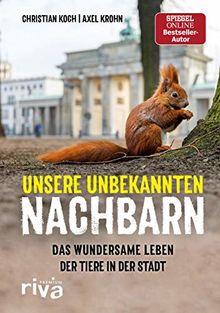 Unsere unbekannten Nachbarn: Das wundersame Leben der Tiere in der Stadt