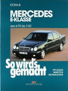 So wird's gemacht. Pflegen - warten - reparieren: Mercedes E-Klasse W 210 6/95 bis 3/02: So wird's gemacht - Band 103: Benziner. Pflegen, warten, reparieren: BD 103