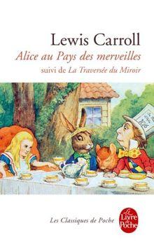 Alice Au Pays Des Merveilles: Suivi de la Traversee Du Miroir (Le Livre de Poche)