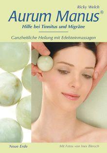 Aurum Manus: Hilfe bei Tinitus und Migräne.Ganzheitliche Heilung mit Edelsteinmassagen