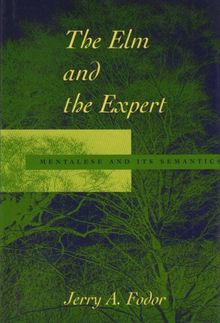The Elm and the Expert: Mentalese and Its Semantics (The Jean Nicod Lectures 1993)