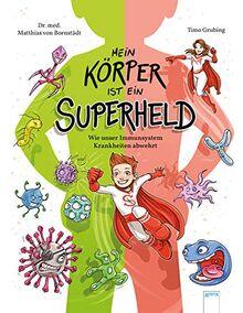 Mein Körper ist ein Superheld. Wie unser Immunsystem Krankheiten abwehrt: Alltagswissen mit Gesundheitstipps für Kinder ab 7 und älter